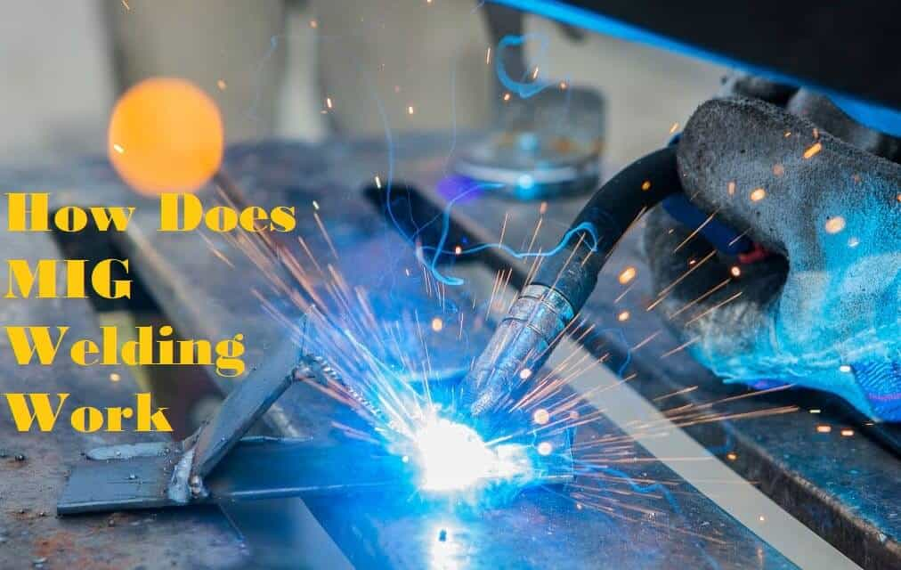 How Does MIG Welding Work