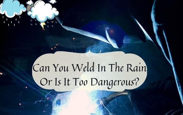 Can You Weld In The Rain