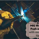 MIG Welding Push or Pull