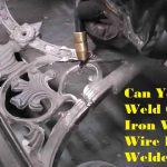 Can You Weld Cast Iron With A Wire Feed Welder