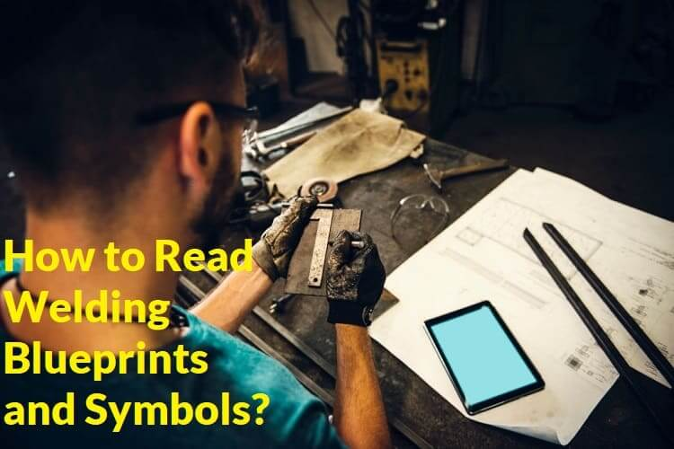 How to Read Welding Blueprints and Symbols